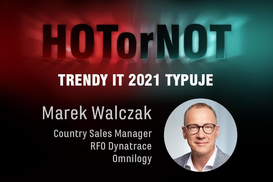 Trendy 2021: HOT or NOT? Typuje Marek Walczak